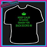KEEP CALM IM GONNA SMASH YER BACK DOORS IN KEITH LEMON FUNNY SLOGAN TSHIRT